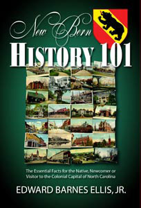 New Bern History 101 by Edward Barnes Ellis, Jr.