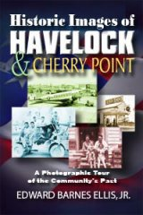 Historic Images of Havelock and Cherry Point by Edward Barnes Ellis, Jr.